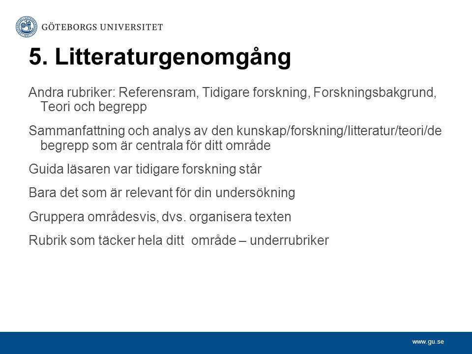 5. Litteraturgenomgång Andra rubriker: Referensram, Tidigare forskning, Forskningsbakgrund, Teori och begrepp.