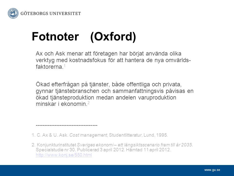 Fotnoter (Oxford) Ax och Ask menar att företagen har börjat använda olika verktyg med kostnadsfokus för att hantera de nya omvärlds- faktorerna.1.