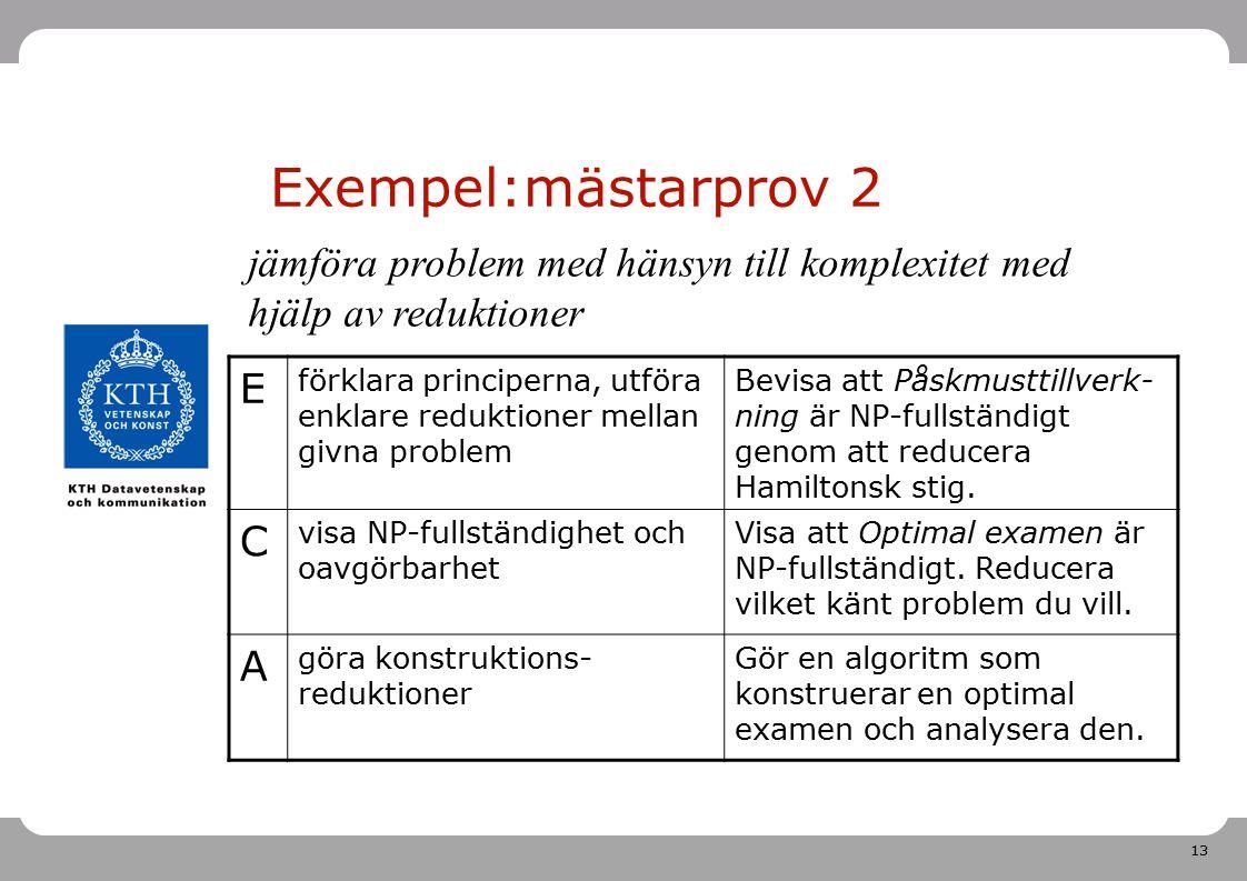 Exempel:mästarprov 2 jämföra problem med hänsyn till komplexitet med hjälp av reduktioner. E.