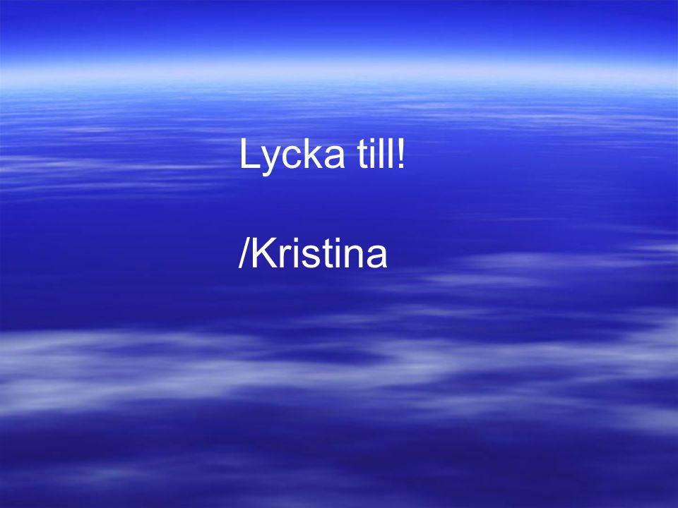 Lycka till! /Kristina