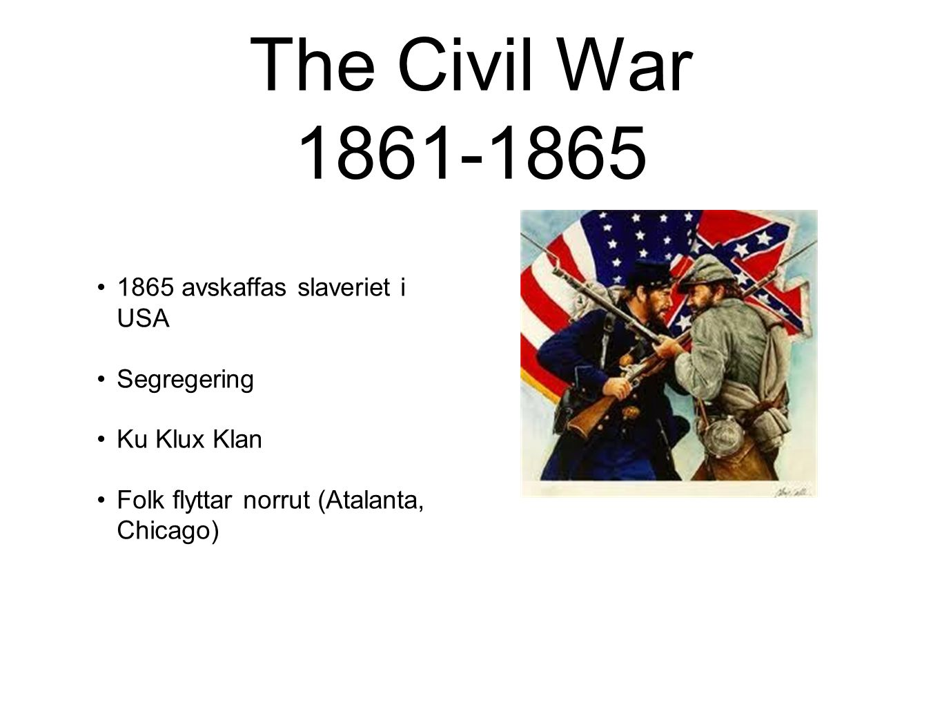The Civil War 1861-1865 1865 avskaffas slaveriet i USA Segregering