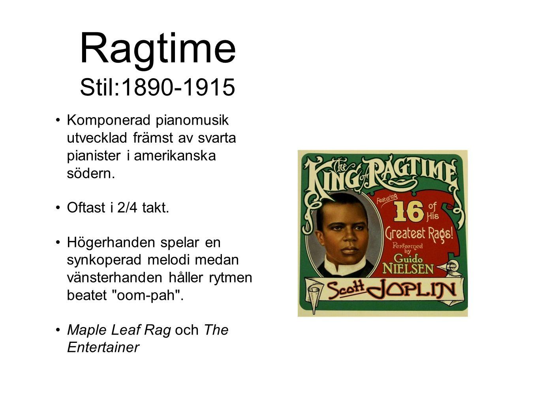Ragtime Stil:1890-1915 Komponerad pianomusik utvecklad främst av svarta pianister i amerikanska södern.