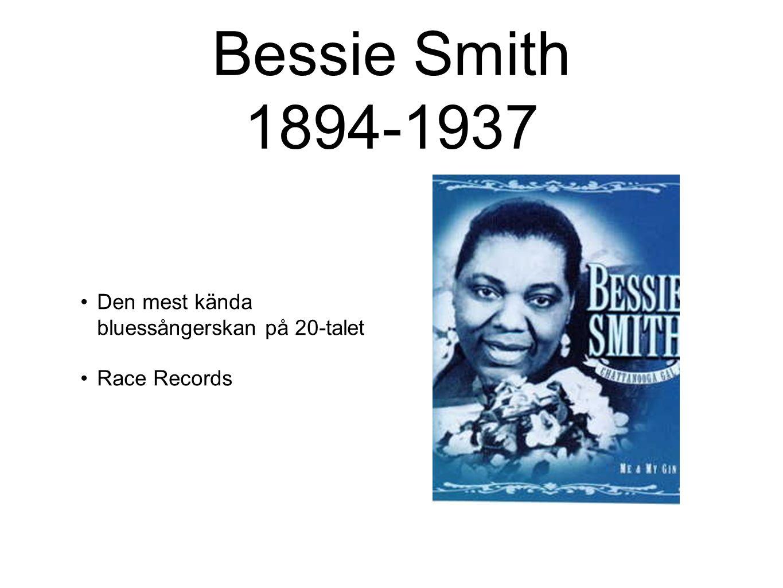 Bessie Smith 1894-1937 Den mest kända bluessångerskan på 20-talet