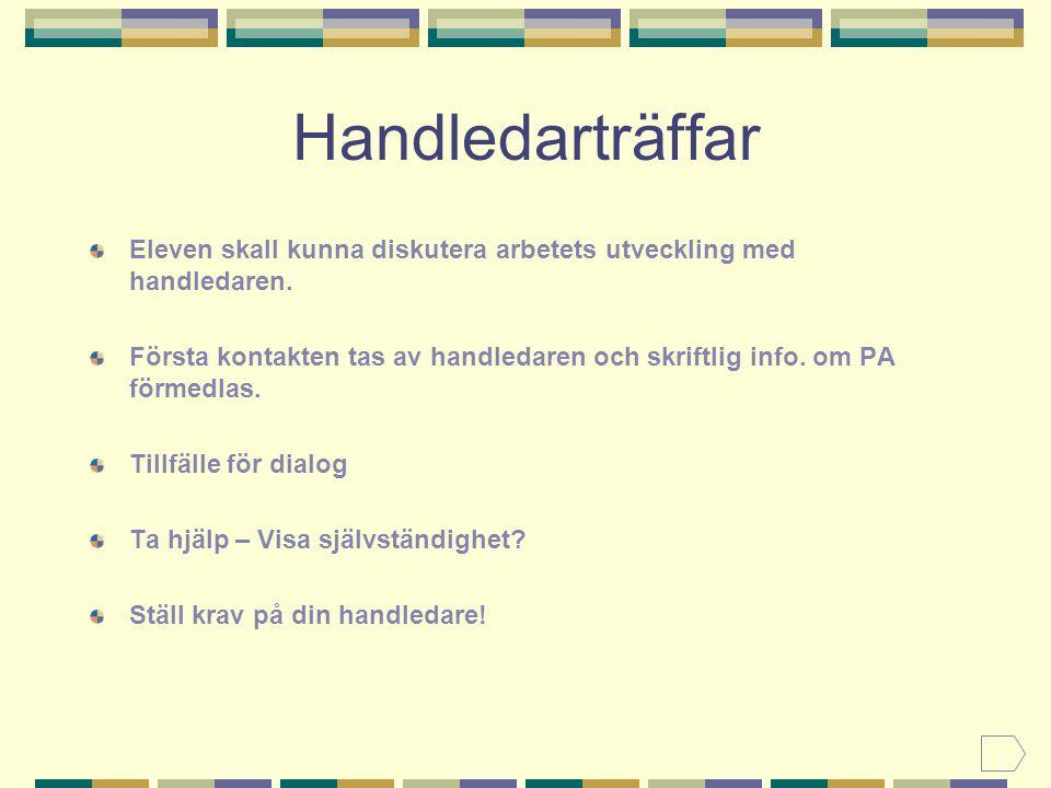 Handledarträffar Eleven skall kunna diskutera arbetets utveckling med handledaren.