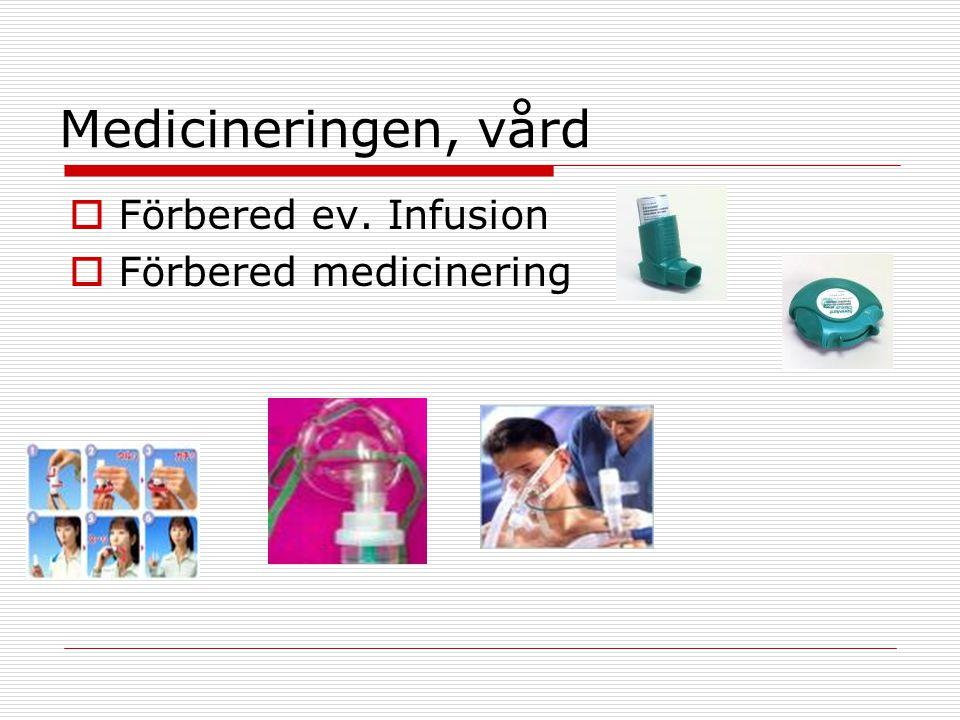 Medicineringen, vård Förbered ev. Infusion Förbered medicinering