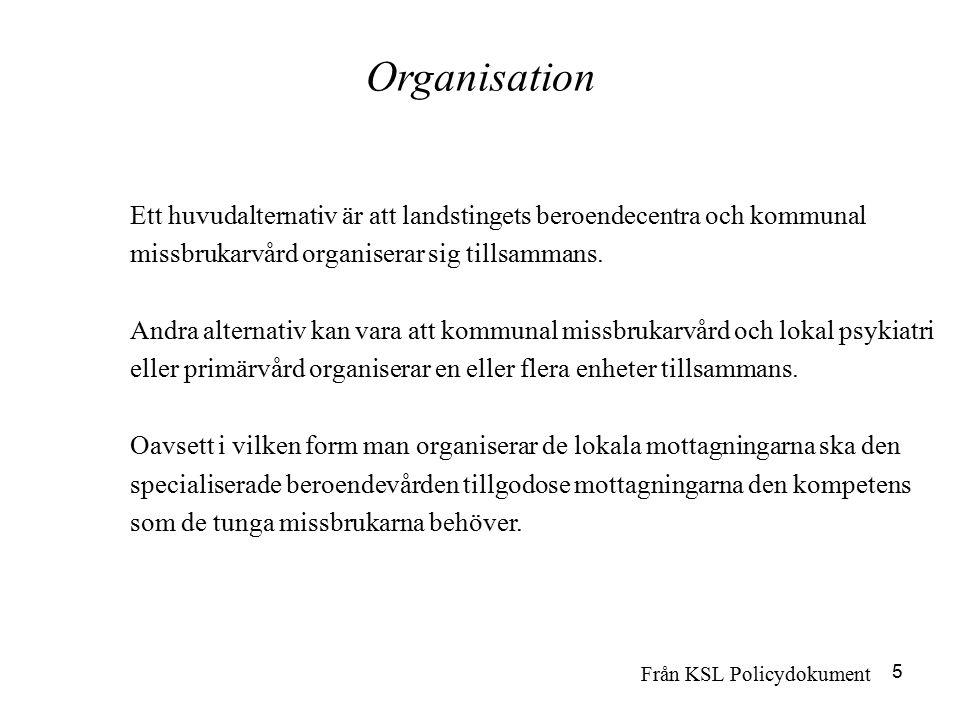 Organisation Ett huvudalternativ är att landstingets beroendecentra och kommunal. missbrukarvård organiserar sig tillsammans.