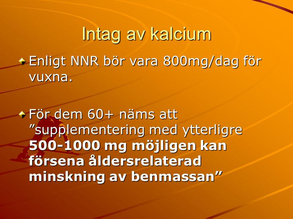 Intag av kalcium Enligt NNR bör vara 800mg/dag för vuxna.
