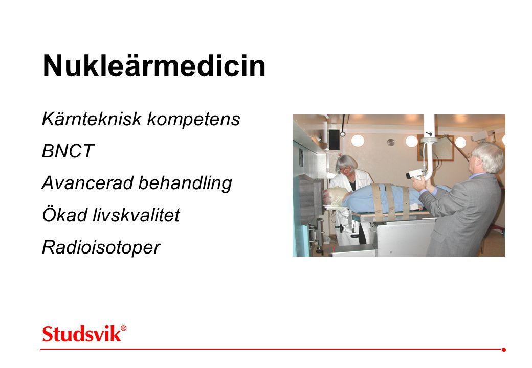 Nukleärmedicin Kärnteknisk kompetens BNCT Avancerad behandling