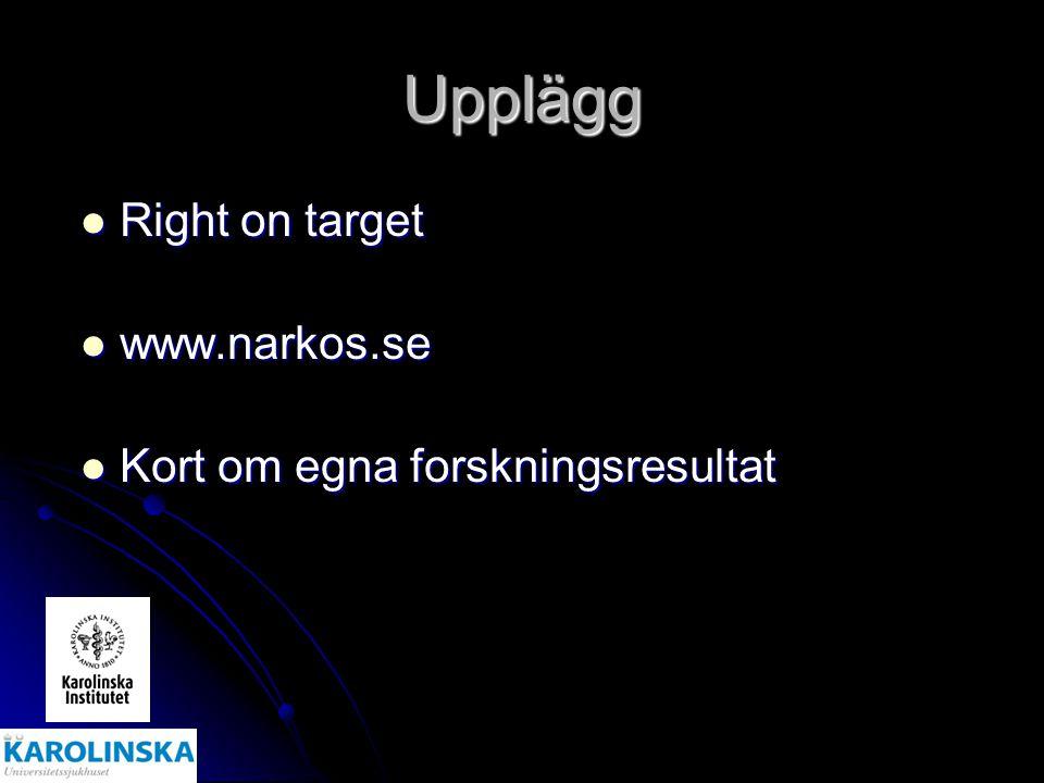Upplägg Right on target www.narkos.se Kort om egna forskningsresultat