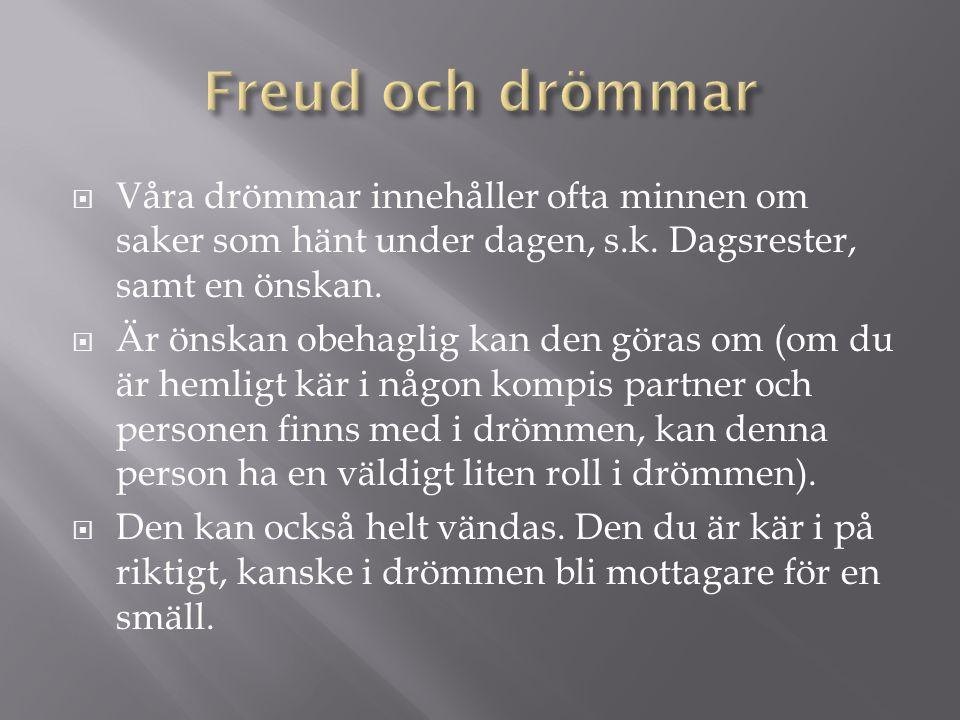 Freud och drömmar Våra drömmar innehåller ofta minnen om saker som hänt under dagen, s.k. Dagsrester, samt en önskan.