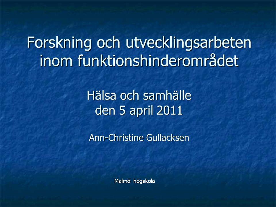 Forskning och utvecklingsarbeten inom funktionshinderområdet Hälsa och samhälle den 5 april 2011 Ann-Christine Gullacksen