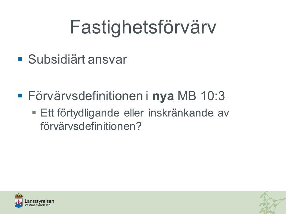 Fastighetsförvärv Subsidiärt ansvar Förvärvsdefinitionen i nya MB 10:3