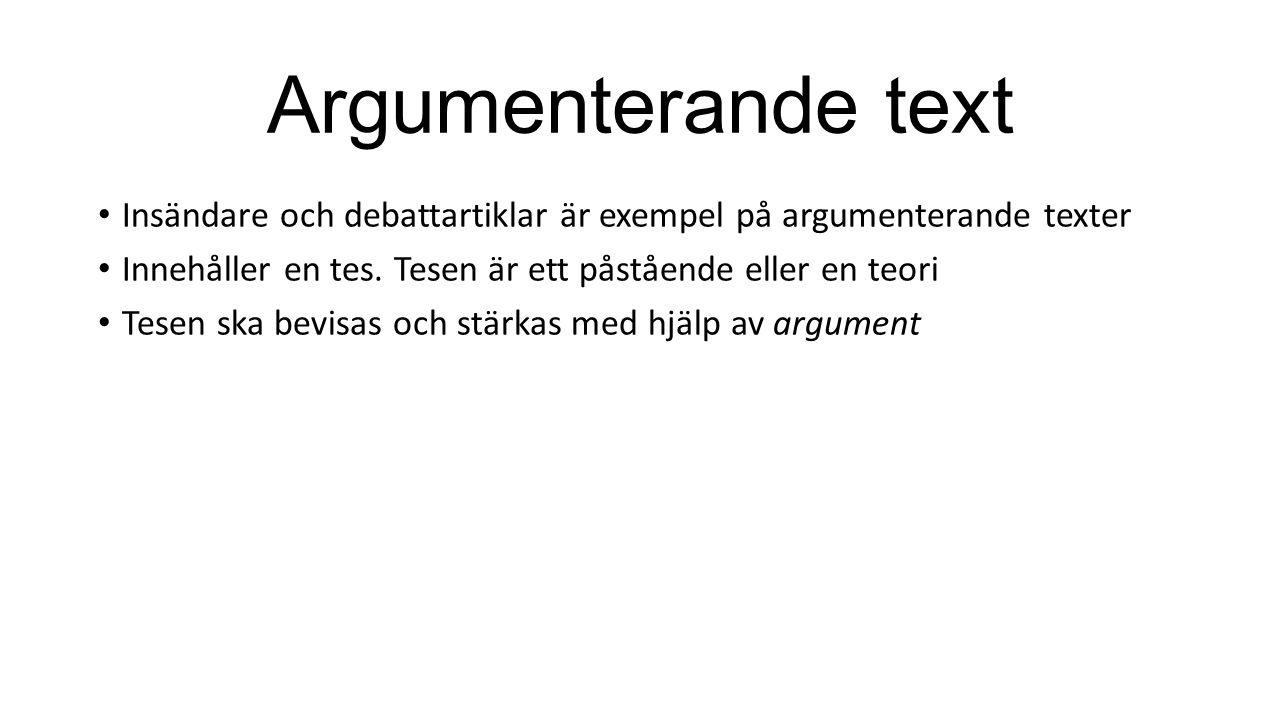 Argumenterande text Insändare och debattartiklar är exempel på argumenterande texter. Innehåller en tes. Tesen är ett påstående eller en teori.