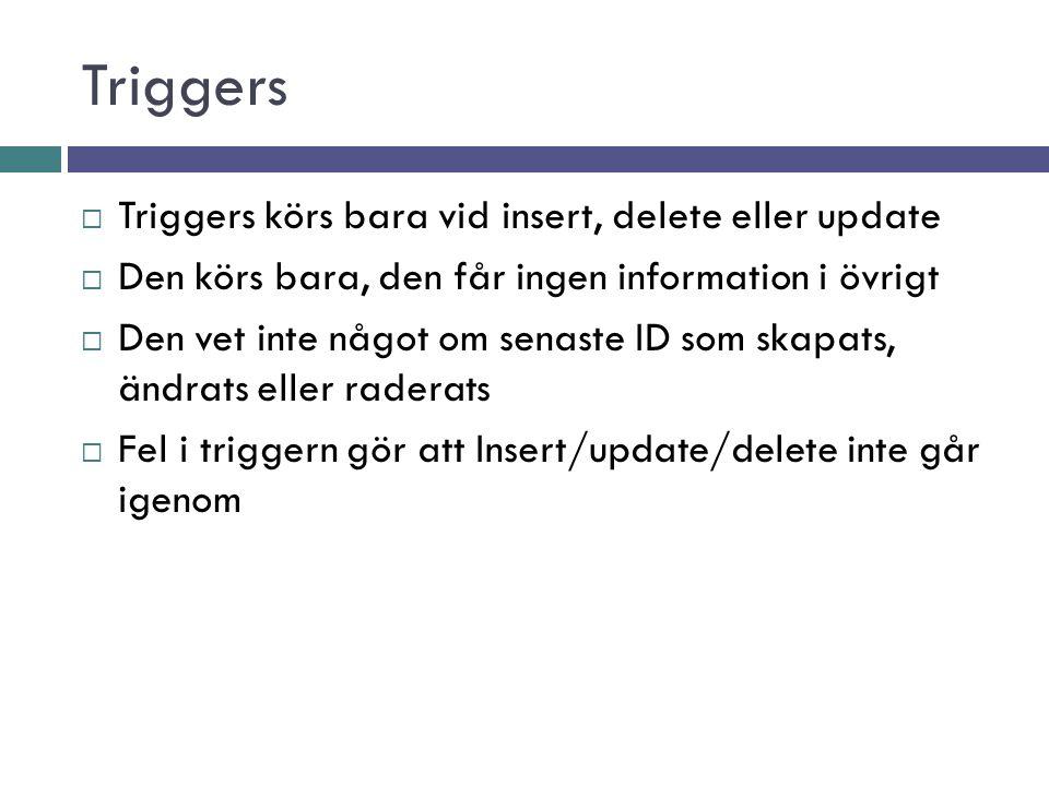 Triggers Triggers körs bara vid insert, delete eller update