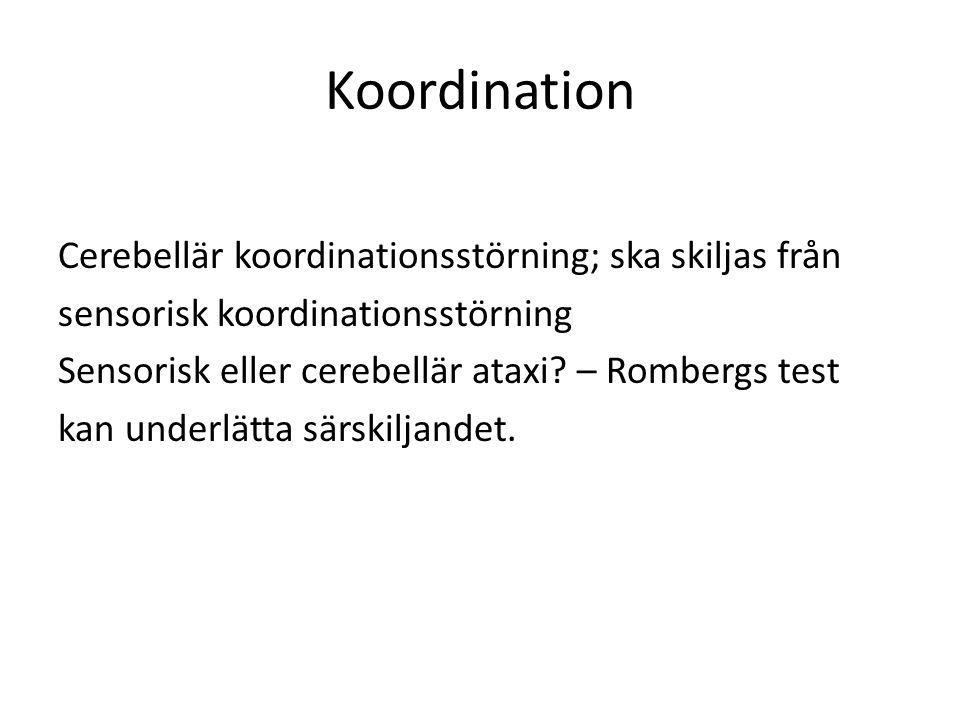 Koordination Cerebellär koordinationsstörning; ska skiljas från
