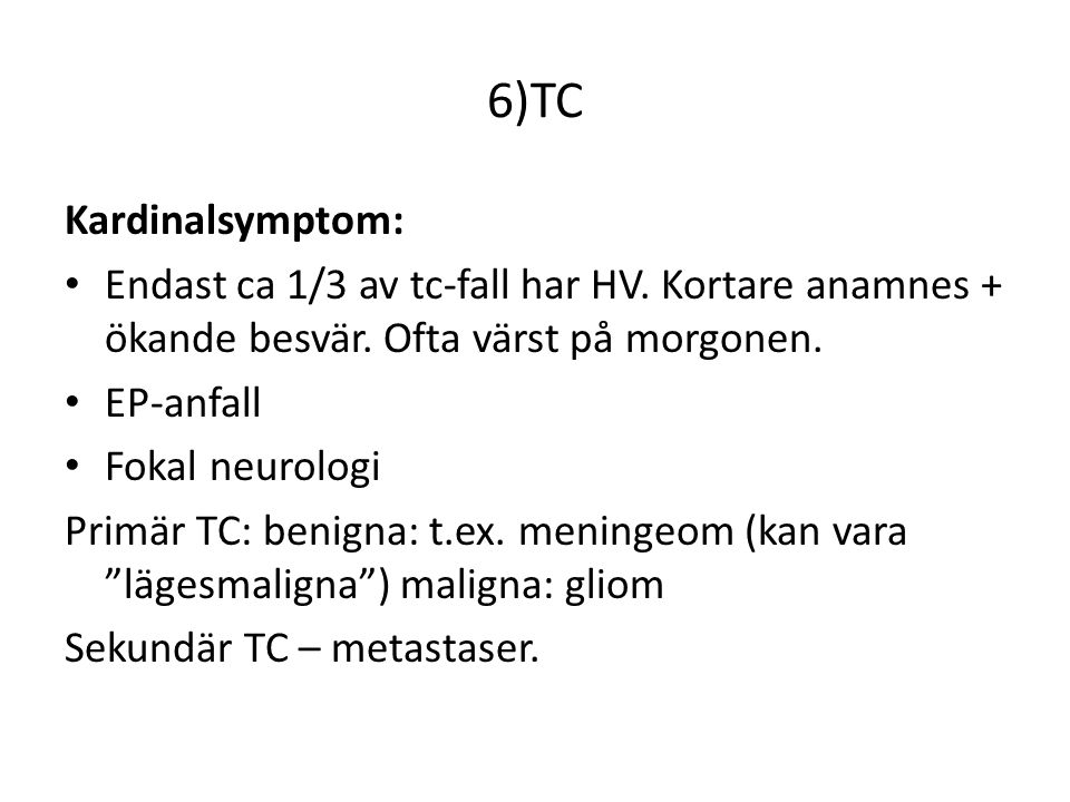 6)TC Kardinalsymptom: Endast ca 1/3 av tc-fall har HV. Kortare anamnes + ökande besvär. Ofta värst på morgonen.