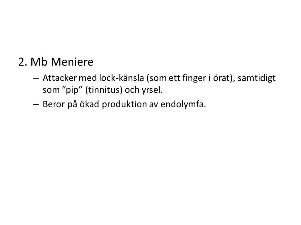 2. Mb Meniere Attacker med lock-känsla (som ett finger i örat), samtidigt som pip (tinnitus) och yrsel.