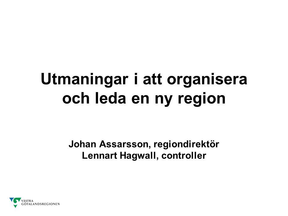 Utmaningar i att organisera och leda en ny region Johan Assarsson, regiondirektör Lennart Hagwall, controller
