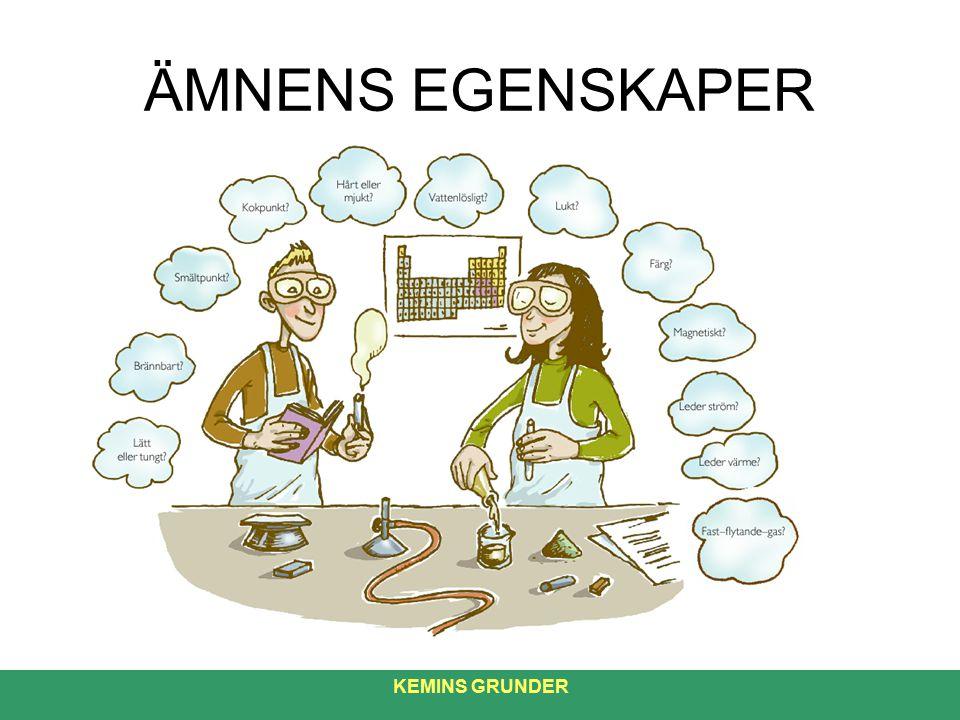 ÄMNENS EGENSKAPER KEMINS GRUNDER 4
