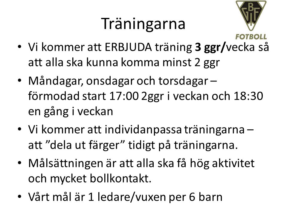 Träningarna Vi kommer att ERBJUDA träning 3 ggr/vecka så att alla ska kunna komma minst 2 ggr.