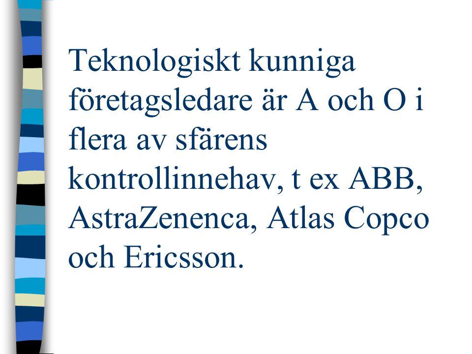 Teknologiskt kunniga företagsledare är A och O i flera av sfärens kontrollinnehav, t ex ABB, AstraZenenca, Atlas Copco och Ericsson.