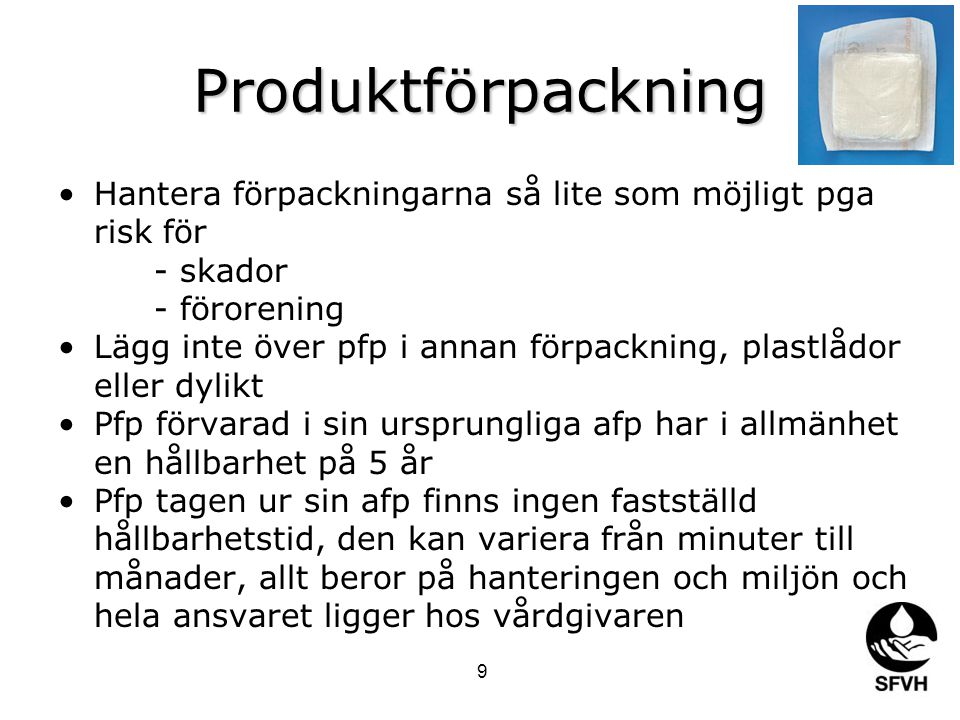 Produktförpackning Hantera förpackningarna så lite som möjligt pga risk för - skador - förorening.