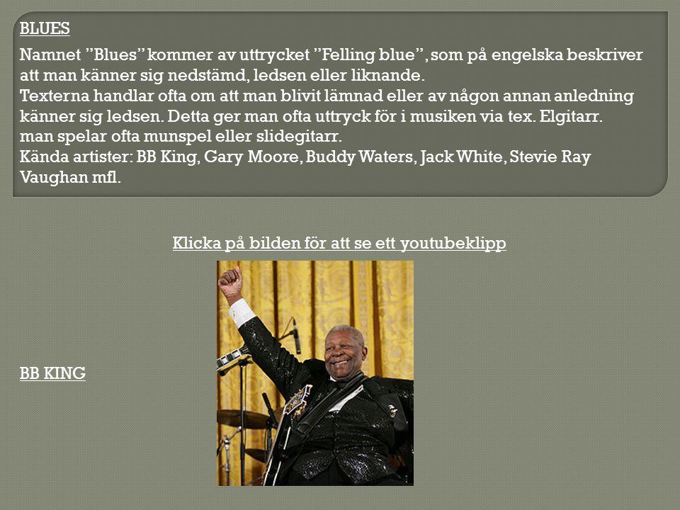 BLUES Namnet Blues kommer av uttrycket Felling blue , som på engelska beskriver att man känner sig nedstämd, ledsen eller liknande.