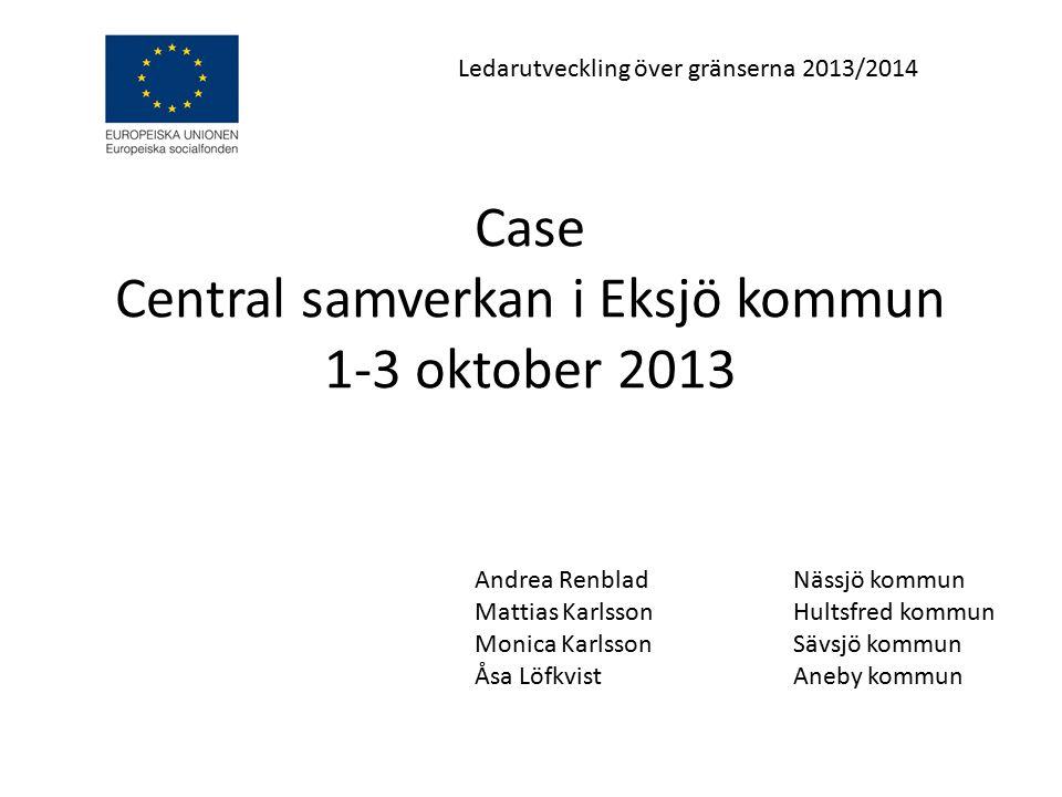 Case Central samverkan i Eksjö kommun 1-3 oktober 2013