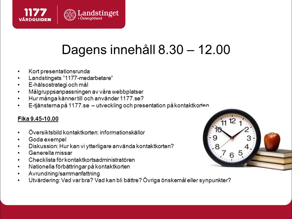 Dagens innehåll 8.30 – 12.00 Kort presentationsrunda