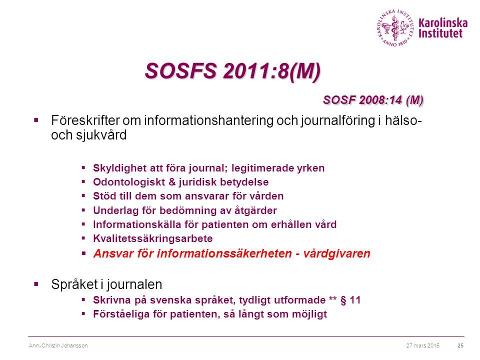 SOSFS 2011:8(M) SOSF 2008:14 (M) Föreskrifter om informationshantering och journalföring i hälso- och sjukvård.