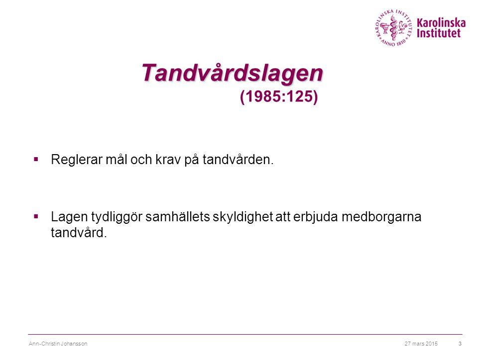 Tandvårdslagen (1985:125) Reglerar mål och krav på tandvården.
