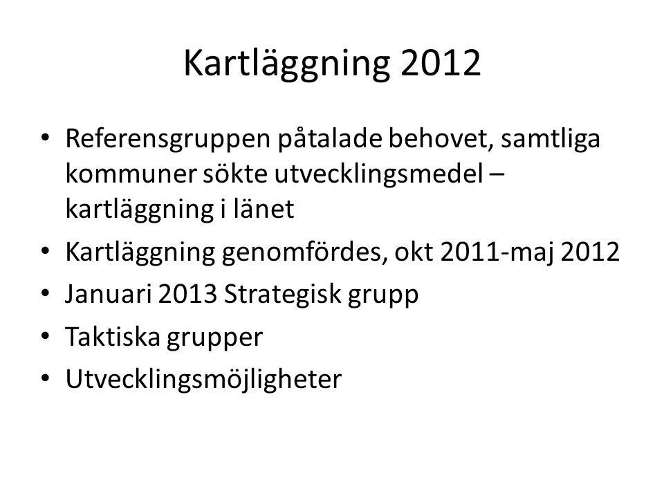 Kartläggning 2012 Referensgruppen påtalade behovet, samtliga kommuner sökte utvecklingsmedel – kartläggning i länet.