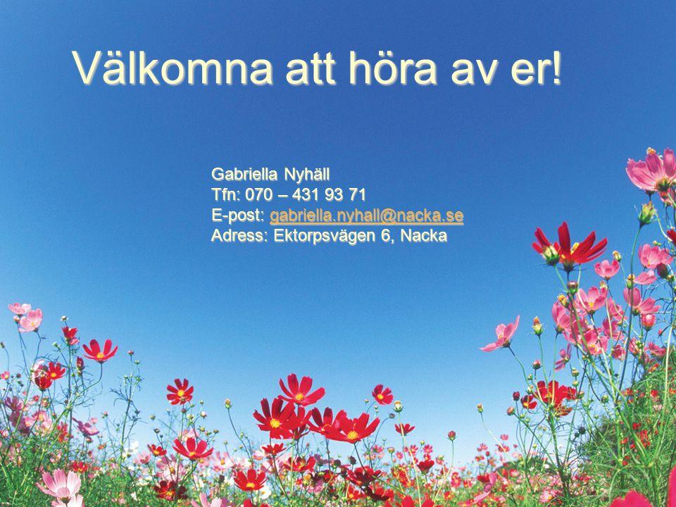 Välkomna att höra av er! Gabriella Nyhäll Tfn: 070 – 431 93 71