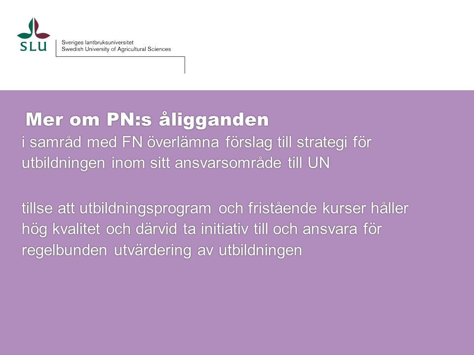 Mer om PN:s åligganden i samråd med FN överlämna förslag till strategi för utbildningen inom sitt ansvarsområde till UN.