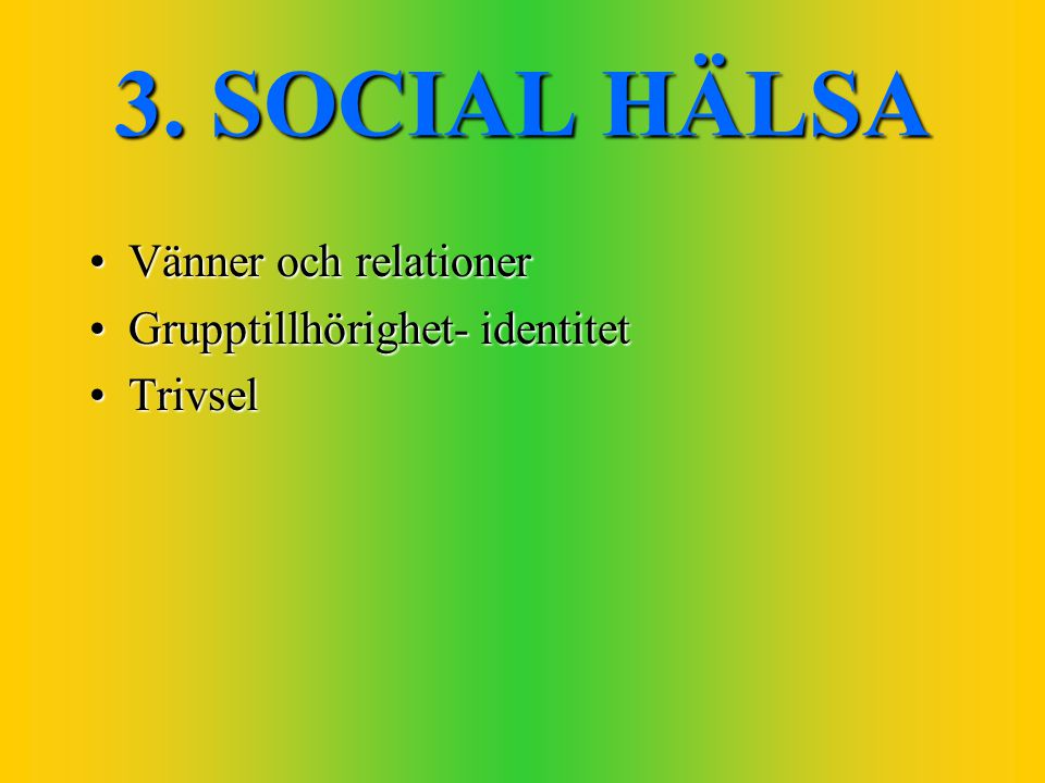 3. SOCIAL HÄLSA Vänner och relationer Grupptillhörighet- identitet