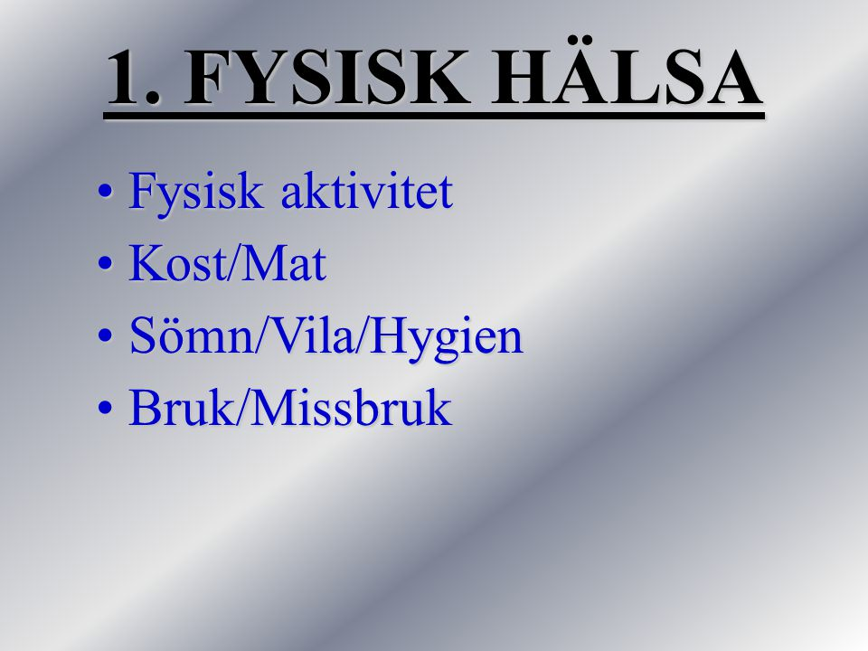 1. FYSISK HÄLSA Fysisk aktivitet Kost/Mat Sömn/Vila/Hygien
