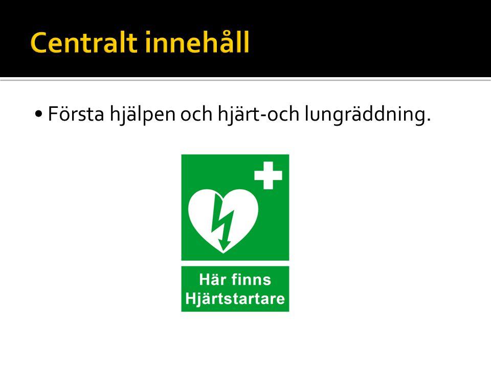 Centralt innehåll • Första hjälpen och hjärt-och lungräddning.