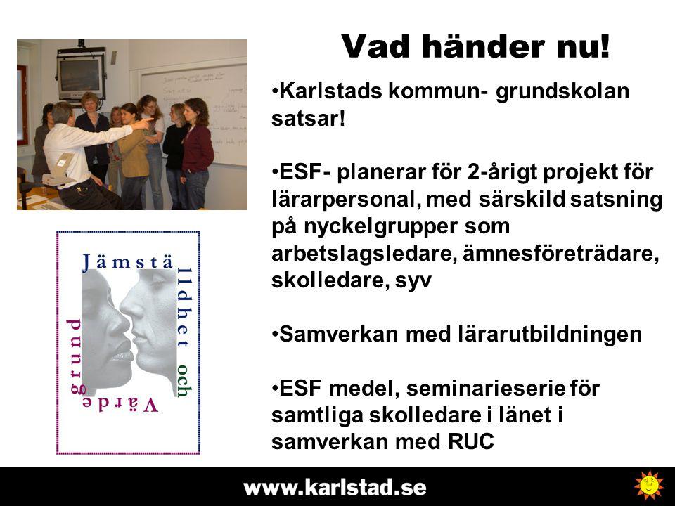 Vad händer nu! Karlstads kommun- grundskolan satsar!