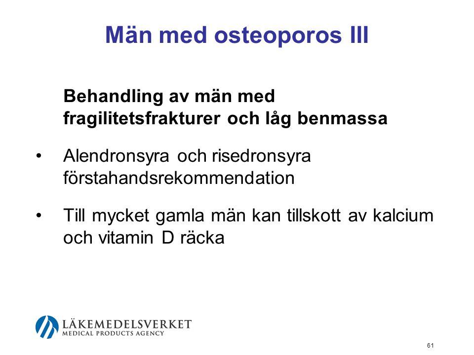 Män med osteoporos III Behandling av män med fragilitetsfrakturer och låg benmassa. Alendronsyra och risedronsyra förstahandsrekommendation.