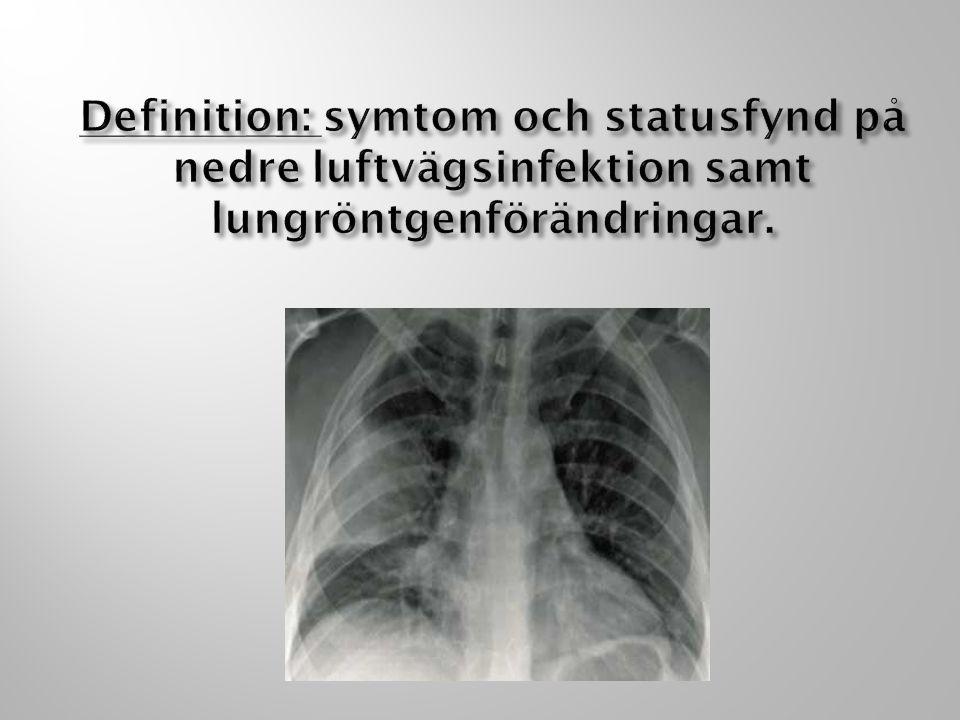Definition: symtom och statusfynd på nedre luftvägsinfektion samt lungröntgenförändringar.