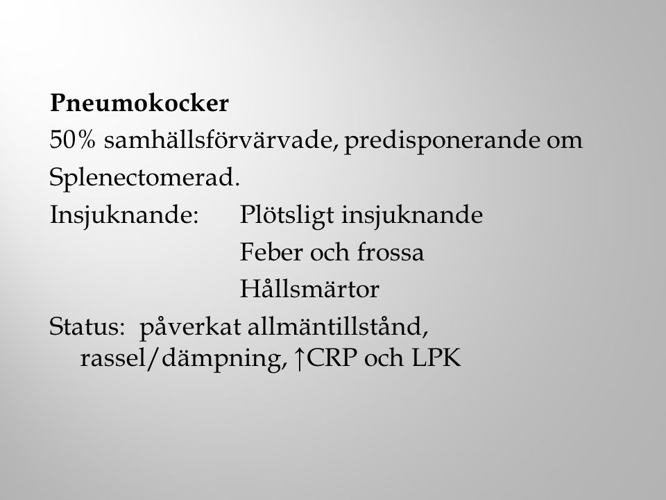 Pneumokocker 50% samhällsförvärvade, predisponerande om Splenectomerad