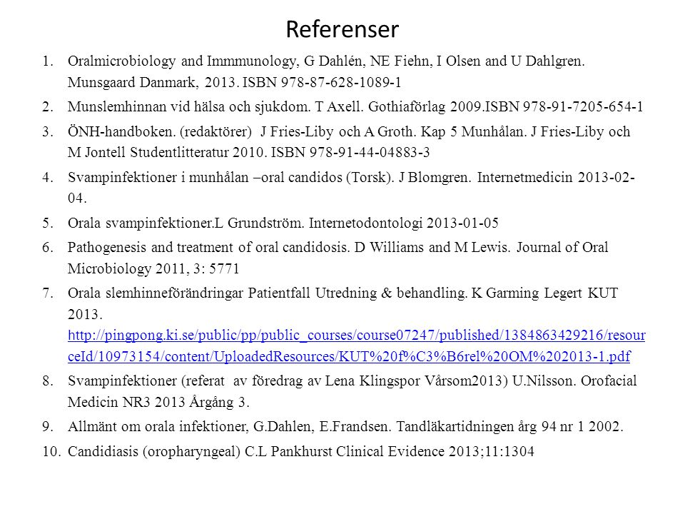 Referenser Oralmicrobiology and Immmunology, G Dahlén, NE Fiehn, I Olsen and U Dahlgren. Munsgaard Danmark, 2013. ISBN 978-87-628-1089-1.