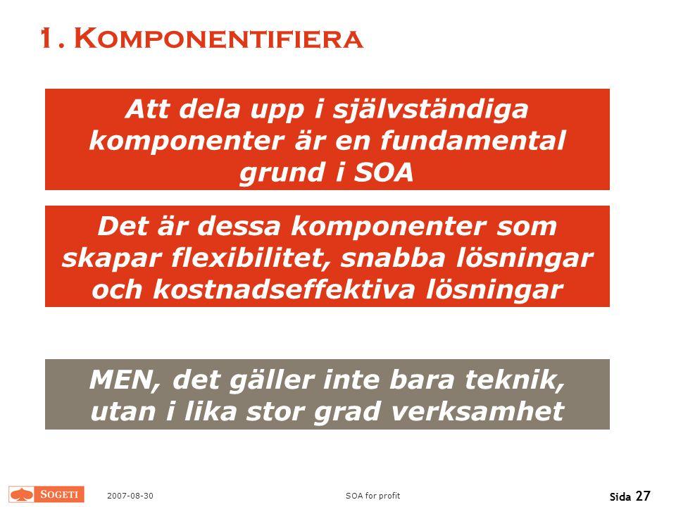 1. Komponentifiera Att dela upp i självständiga komponenter är en fundamental grund i SOA.