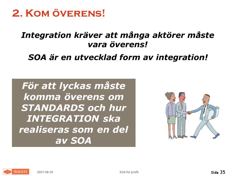 2. Kom överens! Integration kräver att många aktörer måste vara överens! SOA är en utvecklad form av integration!