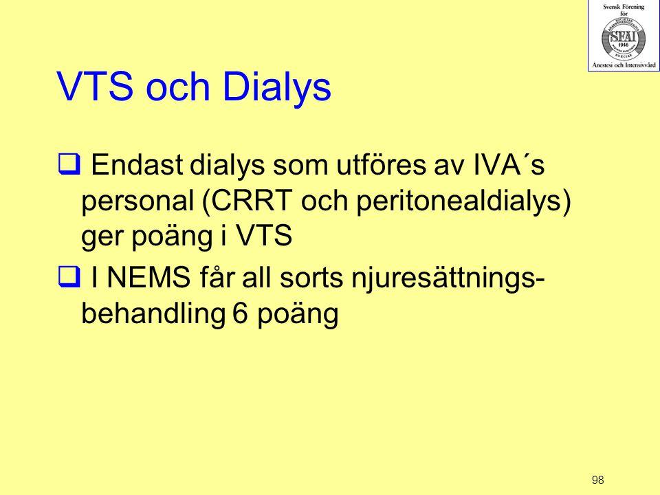 VTS och Dialys Endast dialys som utföres av IVA´s personal (CRRT och peritonealdialys) ger poäng i VTS.