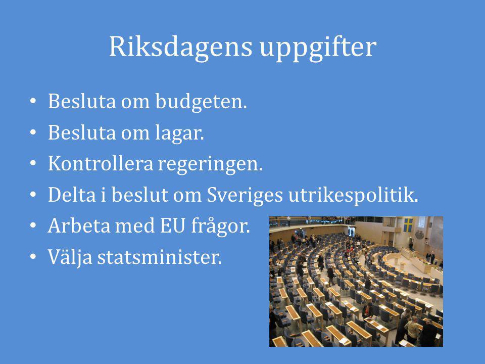 Riksdagens uppgifter Besluta om budgeten. Besluta om lagar.