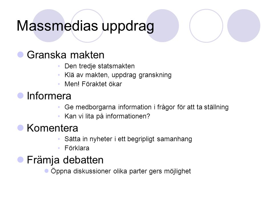 Massmedias uppdrag Granska makten Informera Komentera Främja debatten