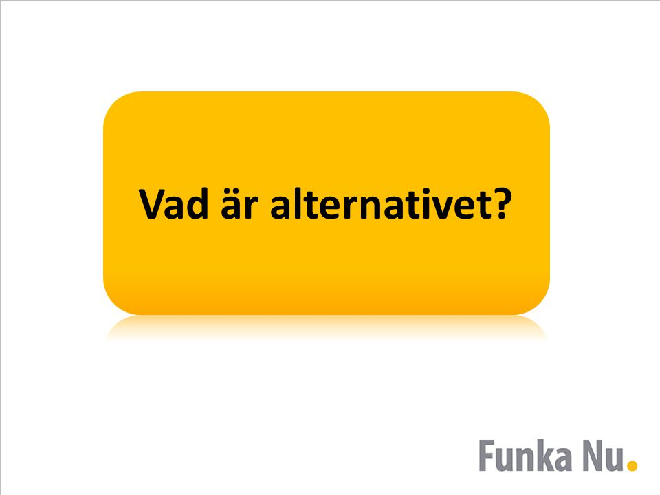 Vad är alternativet