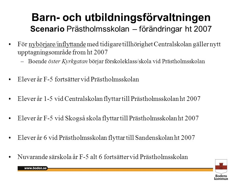 Barn- och utbildningsförvaltningen Scenario Prästholmsskolan – förändringar ht 2007