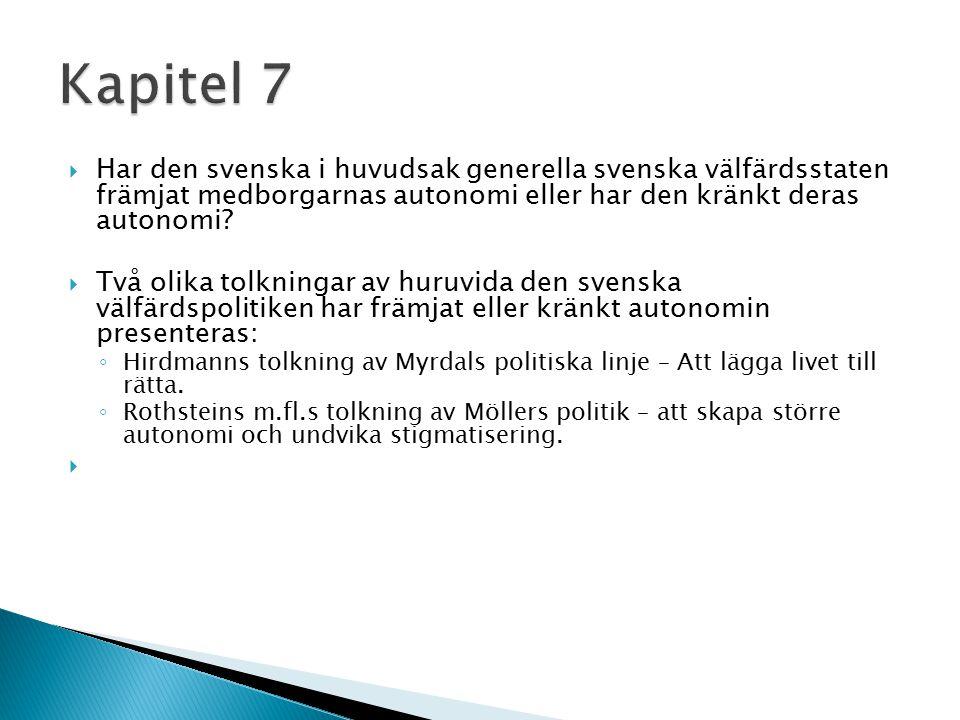Kapitel 7 Har den svenska i huvudsak generella svenska välfärdsstaten främjat medborgarnas autonomi eller har den kränkt deras autonomi